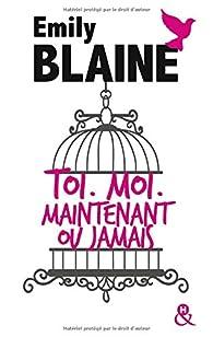 Toi, moi, maintenant ou jamais - l'intégrale par Blaine