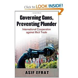 Governing Guns, Preventing Plunder: International Cooperation against Illicit Trade