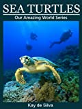 Sea Turtles: Amazing Pictures & Fun Facts on Animals in Nature (Our Amazing World Series)