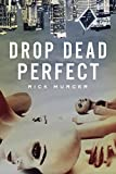 Drop Dead Perfect by Rick Murcer