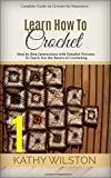 Crochet: Learn how to Crcohet for Beginners with the Complete Guide on Crocheting with Step by Step Instructions with Pictures (How to Crochet Book 1)
