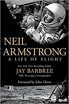 Neil Armstrong: A Life of Flight: Jay Barbree, John Glenn ...