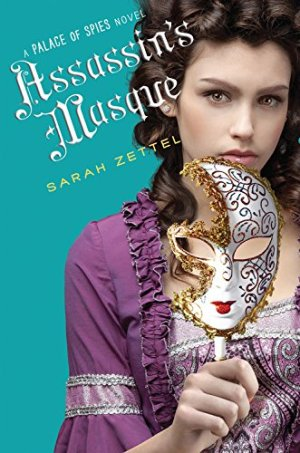 Assassin's Masque (Palace of Spies) by Sarah Zettel | Featured Book of the Day | wearewordnerds.com