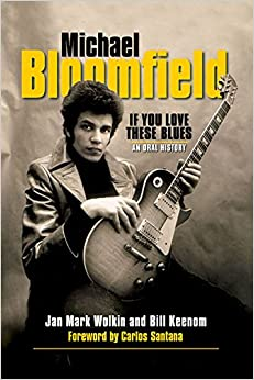 Michael Bloomfield - If You Love These Blues: An Oral History (Michael Bloomfield, Jan Mark Wolkin, Bill Keenom)