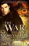 The War of the Moonstone: Part One (A Dark Epic Fantasy Adventure / Sword and Sorcery Series Book 1)
