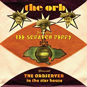 The Orb presents: The Observer in The Star House