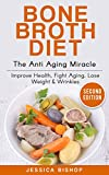 Bone Broth Diet: The Anti Aging Miracle - Improve Health, Fight Aging, Lose Weight & Wrinkles