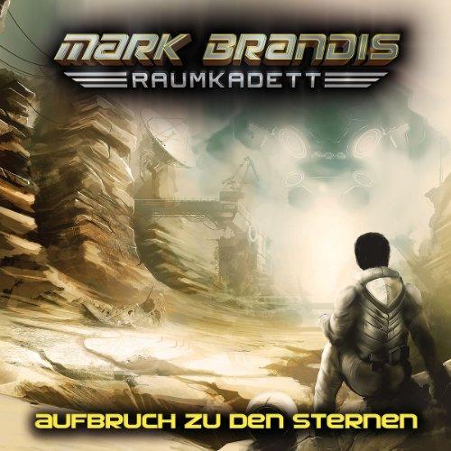 Mark Brandis: Raumkadett (1) Aufbruch zu den Sternen (Folgenreich)