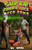 Super Zombie Juice Mega Bomb (A Zombie Apocalypse Novel, Book #1)