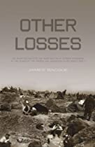 Other Losses: An Investigation intothe Mass Deaths of German Prisoners at the Hands of the French and Americans after World War ll