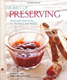 The Art of Preserving: From Jams and Jellies to Chutneys and Pickles