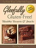Gleefully Gluten-Free (Healthy Desserts & Snacks)