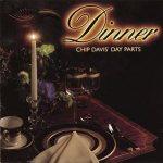 """""""Chip Davis' Day Parts: Dinner"""""""