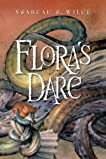 Flora's Dare: How a Girl of Spirit Gambles All to Expand Her Vocabulary, Confront a Bouncing Boy Terror, and Try to Save Califa from a Shaky Doom (Despite Being Confined to Her Room) (Flora Trilogy, Book 2)