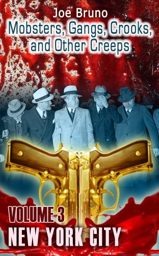 Mobsters, Gangs, Crooks, and Other Creeps - Volume 3 - New York City (Mobsters, Gangs, Crooks and Other Creeps)