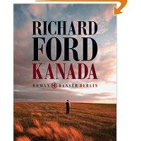 Kanada / Richard Ford. Aus dem Englischen von Frank Heibert