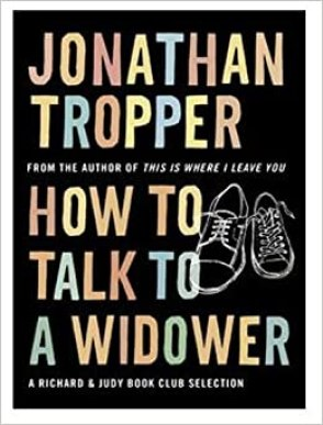 Jonathan Tropper, How to talk to a widower