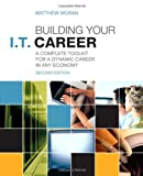 Building Your I.T. Career: A Complete Toolkit for a Dynamic Career in Any Economy (2nd Edition)