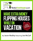 Make Extra Money Flipping Houses While On Vacation (A Secret Six Figure Society Real Estate Investing Presentation)