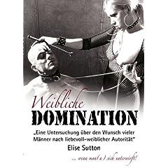 Weibliche Domination: Eine Untersuchung über den Wunsch vieler Männer nach liebevoll-weiblicher Autorität