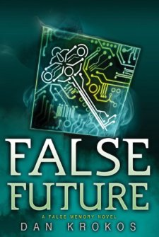 False Future (A False Memory Novel) by Dan Krokos| wearewordnerds.com