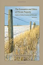 The Economics and Ethics of Private Property: Studies in Political Economy and Philosophy, 2nd Edition