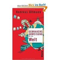 Gebrauchsanweisung für die Welt / Andreas Altmann