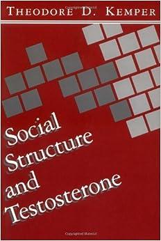 Social Structure and Testosterone: Explorations in the Socio-Bio-Social Chain: Theodore D Kemper: 9780813515519: Amazon.com: Books