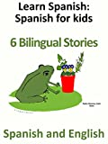 Learn Spanish - Spanish for kids - 6 Bilingual Stories in English and Spanish