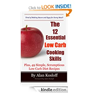The 12 Essential Low Carb Cooking Skills: Plus, 49 Simple, Scrumptious Low Carb Diet Recipes
