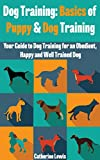 Dog Training: Basics of Puppy and Dog Training - Your Full Guide to Dog Training (Dogs, House breaking, Dog, Housebreaking, Dog Treats, Dog books)