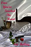 Once You've Touched The Heart (The Heart Series)