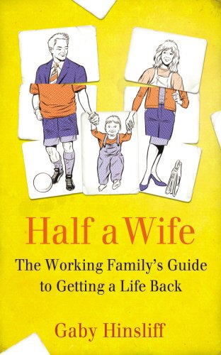 Half a Wife: The Working Family's Guide to Getting a Life Back