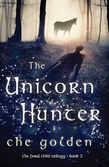 The Unicorn Hunter: The Feral Child Trilogy by Che Golden| wearewordnerds.com