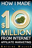How I Made $ 10 Million From Internet Affiliate Marketing