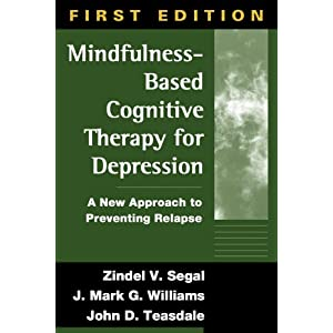Mindfulness-Based Cognitive Therapy for Depression: A New Approach to Preventing Relapse John D. Teasdale