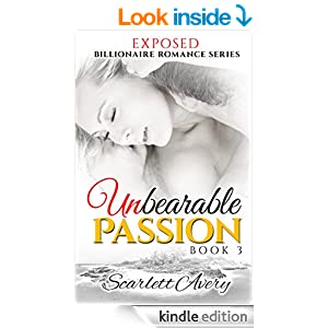 Unbearable Passion - Book 3: Exposed (Romantic Erotica For Women Series)