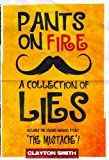 Pants on Fire: A Collection of Lies
