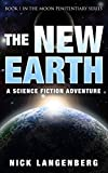 The New Earth: A Science Fiction Adventure (The Moon Penitentiary Series Book 1)