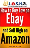 How to Buy Low on eBay and Sell High on Amazon (B.L.e.S.H.a.)