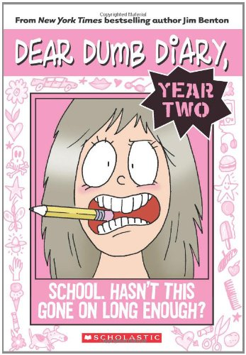 Dear Dumb Diary, Year Two: School. Hasn´t this Gone on Long Enough? by Jim Benton.