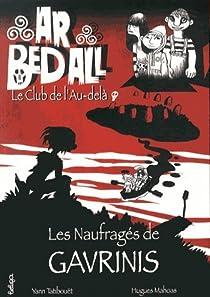 Ar Bed All, Tome 1 : Les Naufragés de Gavrinis par Tatibouët