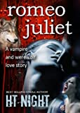 Romeo and Juliet: A Vampire and Werewolf Love Story