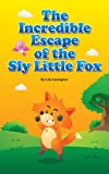 The Incredible Escape of the Sly Little Fox (Fun Rhyming Children's Books)