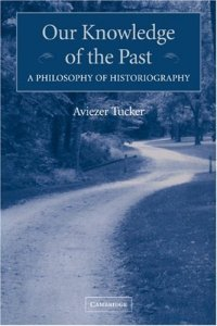 Front cover of Aviezer Tucker's book Our Knowledge of the Past