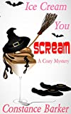 Ice Cream You Scream: A Cozy Mystery (Caesars Creek Mystery Series Book 4)