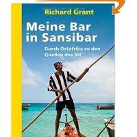 Meine Bar in Sansibar : durch Ostafrika zu den Quellen des Nil / Richard Grant