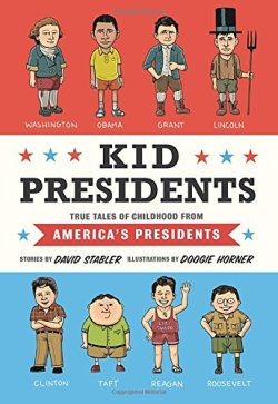 Kid Presidents: True Tales of Childhood from America's Presidents by David Stabler | Featured Book of the Day | wearewordnerds.com
