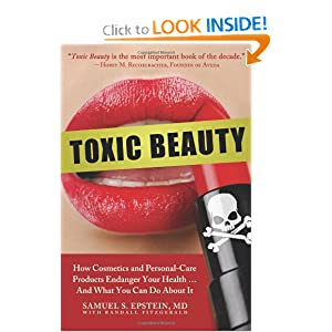 Toxic Beauty: How Cosmetics and Personal Care Products Endanger Your Health . . . And What You Can Do about It