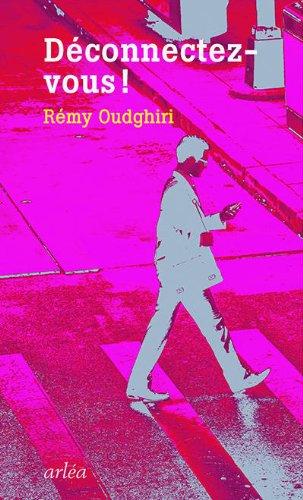 Rémy Oudghiri - Déconnectez-vous !